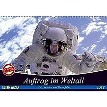 Auftrag im Weltall. Astronauten und Raumfahrt (Wandkalender 2018 DIN A2 quer): Interessantes von der Raumfahrt und aus dem Weltall (Monatskalender, 14 Seiten) (CALVENDO Wissen)