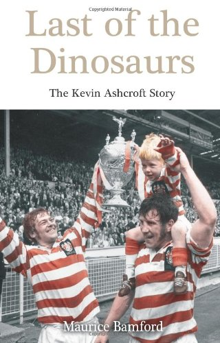 Last of the Dinosaurs: The Kevin Ashcroft Story por Maurice Bamford