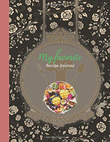 My Favorite Recipe Journal: Recipe Journal, Notebook organizer to write your own recipes,The Personalized Recipe Journal Notebook Blog Recipes & Cook Book.