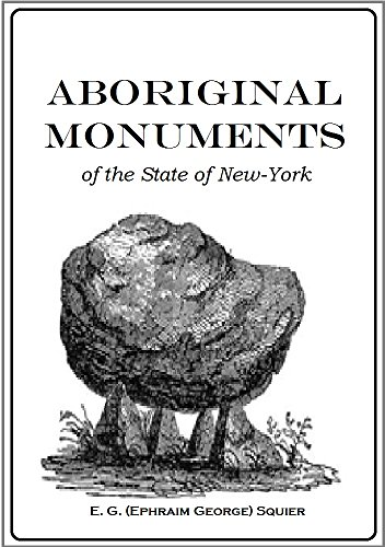 Aboriginal Monuments of the State of New York: Comprising the Results of Original Surveys and Explorations (1850) (English Edition)