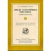 """DIBUJO AXONOMÉTRICO INDUSTRIAL. """"COMPLEMENTOS"""". 8. TRANSFORMACIÓN DE DIBUJOS DIÉDRICOS EN OBLICUOS."""
