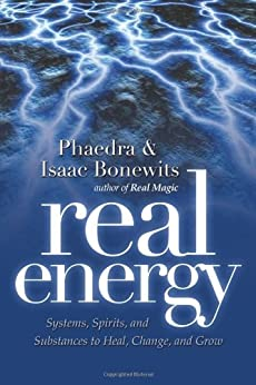 Real Energy: Systems, Spirits, And Substances to Heal, Change, And Grow: Systems, Spirits, and Substances to Heal, Change and Grow by [Bonewits, Phaedra, Bonewits, Isaac]