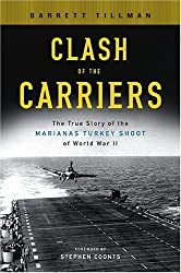 Clash of the Carriers: The True Story of the Marianas Turkey Shoot of World War II by Barrett Tillman (2005-11-01)