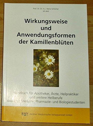 Wirkungsweise und Anwendungsformen der Kamillenblüte. Handbuch für Ärzte, Heilpraktiker, Apotheker und weitere Heilberufe