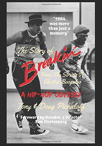 The Story Of Breakin': From The Streets To Electric Boogaloo por Tony Pichaloff