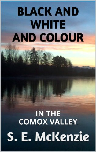 BLACK AND WHITE AND COLOUR: IN THE COMOX VALLEY (English Edition)