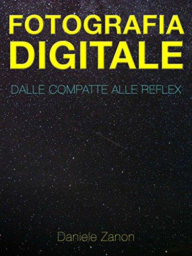 Fotografia digitale: dalle compatte alle reflex: dalle compatte alle reflex