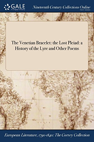 The Venetian Bracelet: the Lost Pleiad: a History of the Lyre and Other Poems