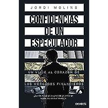 Confidencias de un especulador: Un viaje al corazón de los mercados financieros