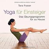 Yoga für Einsteiger: Das Übungsprogramm für Zuhause von Tara Fraser