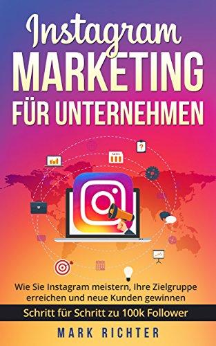 Instagram Marketing für Unternehmen: Wie Sie Instagram meistern, Ihre Zielgruppe erreichen und neue Kunden gewinnen. Schritt für Schritt zu 100k Followern. - Unterstützen Sie Die Plattform