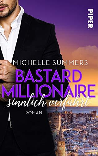 Bastard Millionaire - sinnlich verführt: Roman von [Summers, Michelle]