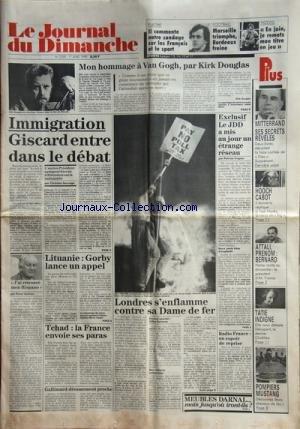 JOURNAL DU DIMANCHE (LE) [No 2285] du 30/09/1990 - MON HOMMAGE A VAN GIGH PAR KIRK DOUGLAS -IMMIGRATION / GISCARD ENTRE DANS LE DEBAT PAR SAUVAGES -LITUANIE / GORBY LANCE UN APPEL -LE JDD A MIS AU JOUR UN ETRANGE RESEAU PAR TRAPIER -TCHAD / LA FRANCE ENVOIE SES PARAS -J'AI RETROUVE MON HISPANO PAR PETER USTINOV -GALLIMARD / DENOUEMENT PROCHE -LONDRES S'ENFLAMME CONTRE SA DAME DE FER / THATCHER -MITTERRAND / SES SECRETS REVELES -ATTALI / PRENOM BERNARD -TATIE INDIGNE / LE DERNIER CHATILIEZ -