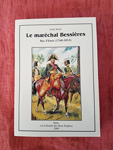 Le maréchal Bessières, duc d'Istrie 1768-1813 par André Rabel, Christophe Bourachot