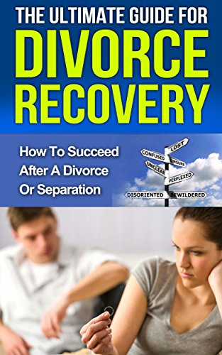 Divorce Recovery: The Ultimate Guide How to Succeed After a Divorce or Separation book cover