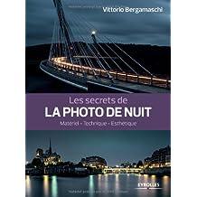 Les secrets de la photo de nuit: Matériel - Technique - Esthétique.