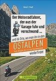 Motorradtouren Ostalpen: Der Moppedfahrer, der aus der Garage fuhr und verschwand - und 66 Orte, wo...