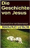 Die Geschichte von Jesus: Studienführer mit Kommentar (Bibelstudium und Kommentar 3)