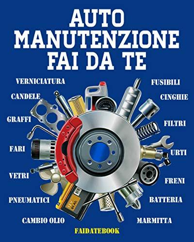 Auto Manutenzione Fai da te: Cambio olio  • filtri  • candele  • cinghie  • batteria  • fusibili  • fari  • pneumatici  • marmitta  • vetri   • verniciatura  • freni  • urti  • graffi