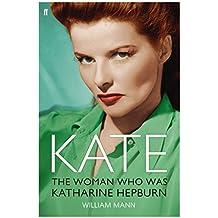 Kate: The Woman Who Was Katharine Hepburn