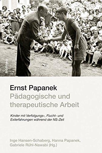 Ernst Papanek - Pädagogische und therapeutische Arbeit: Kinder mit Verfolgungs-, Flucht- und Exilerfahrungen während der NS-Zeit