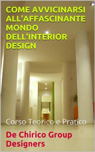 e483a4554393 COME AVVICINARSI ALL'AFFASCINANTE MONDO DELL'INTERIOR DESIGN di [De  Chirico, ...