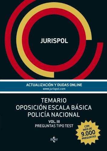 Temario Oposición Escala Básica Policía Nacional III. Preguntas Tipo Test: 3 (Derecho - Práctica Jurídica) por Jurispol