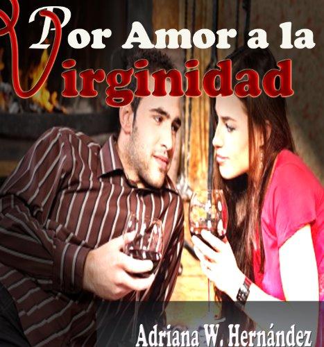 POR AMOR A LA VIRGINIDAD por ADRIANA W. HERNANDEZ