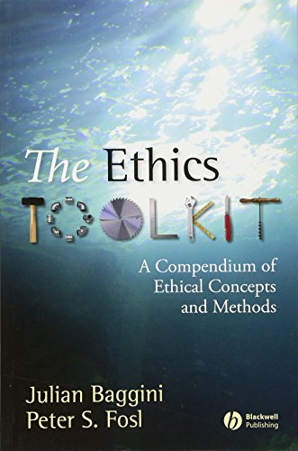 The Ethics ToolKit: A Compendium of Ethical Concepts and Methods (Wiley Desktop Editions)