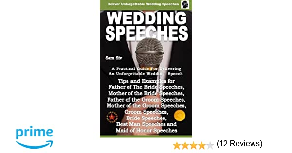 Wedding Speeches - A Practical Guide for Delivering an Unforgettable  Wedding Speech: Tips and Examples for Father of The Bride Speeches, Mother  of the