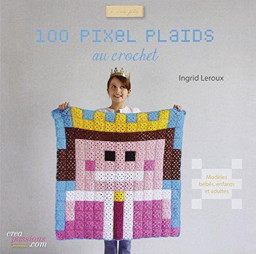 100 pixels plaids au crochet faciles à réaliser par Ingrid Leroux