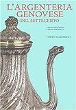 L'argenteria genovese del Settecento. Ediz. illustrata