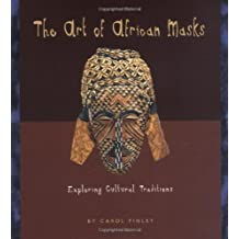 The Art of African Masks: Exploring Cultural Traditions