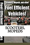 Scooters, Mopeds: and Other Fuel Efficient Vehicles by M Osvaldo R Perez P (2016-04-29)