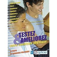 Testez et améliorez votre condition physique: 17 tests et 70 exercices pratiques