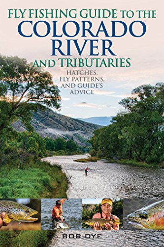 Fly Fishing Guide to the Colorado River and Tributaries: Hatches, Fly Patterns, and Guide's Advice (English Edition) -