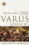 Die Varusschlacht: Rom und die Germanen - Ralf-Peter Märtin