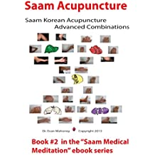 Saam Acupuncture: Saam Korean Acupuncture Advanced Combinations (Saam Acupuncture and Medical Meditation Book 2) (English Edition)