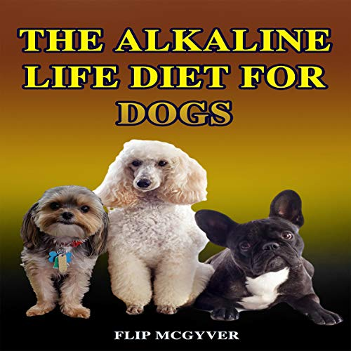 The Alkaline Life Diet for Dogs: The Official Alkaline Life Doggie Diet: The Alkaline Life Diet Series, Book 3