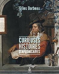 Curieuses Histoires d'Apothicaires par Gilles Barbeau