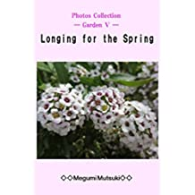 Photos Collection ― Garden Ⅴ ― Longing for the Spring (English Edition)