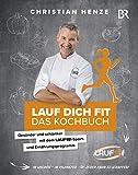 Expert Marketplace -  Christian Henze  - Lauf dich fit - Das Kochbuch - Gesünder und schlanker mit dem LAUF10!-Sport- und Ernährungsprogramm - Gesund Abnehmen mit Rezepten für den ganzen Tag und einem alltagstauglichen Fitness-Plan