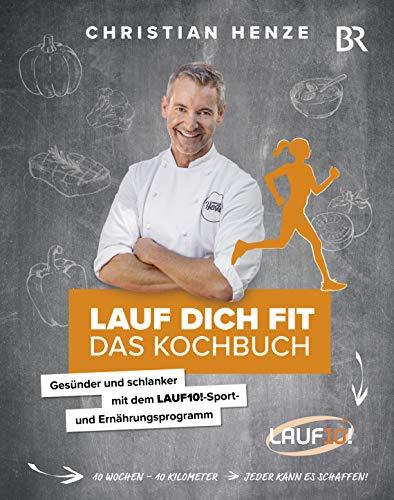 Lauf dich fit - Das Kochbuch Gesünder und schlanker mit dem LAUF10!-Sport- und Ernährungsprogramm