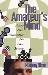 The Amateur's Mind: Turning Chess Misconceptions into Chess Mastery by Jeremy Silman (1995-06-02)