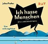 Julius Fischer 'Ich hasse Menschen. Eine Abschweifung: Ungekürzte Live-Lesung mit Julius Fischer (4 CDs)'