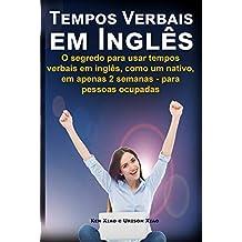 Tempos Verbais em inglês: O segredo para usar em 2 semanas, como um nativo, tempos verbais em inglês - para pessoas ocupadas (English Edition)