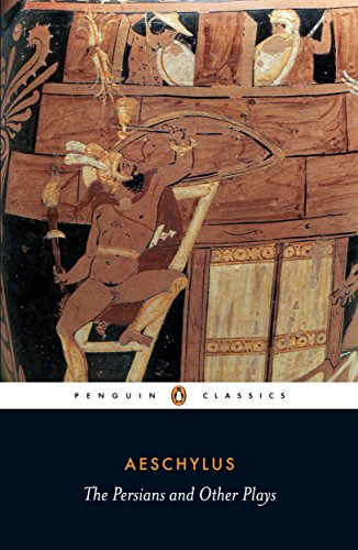 The Persians and Other Plays: The Persians/Prometheus Bound/Seven Against Thebes/The Suppliants (Penguin Classics)