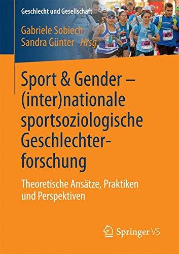 Sport & Gender - (inter) nationale sportsoziologische Geschlechterforschung: Theoretische Ansätze, Praktiken und Perspektiven (Geschlecht und Gesellschaft, Band 59)