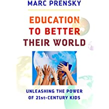 Education to Better Their World: Unleashing the Power of 21st-Century Kids (English Edition)