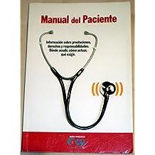Manual del paciente.Información sobre prestaciones,derechos y responsabilidades.Dónde acudir,cómo actuar,qué exigir.